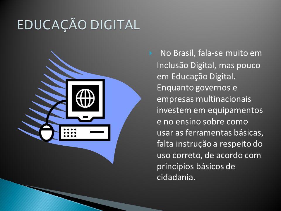 No Brasil, fala-se muito em Inclusão Digital, mas pouco em Educação Digital.