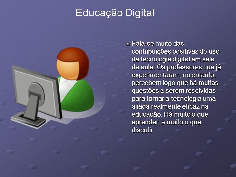 Educação Digital Fala-se muito das contribuições positivas do uso da tecnologia digital em sala de aula. Os professores que já experimentaram, no enta