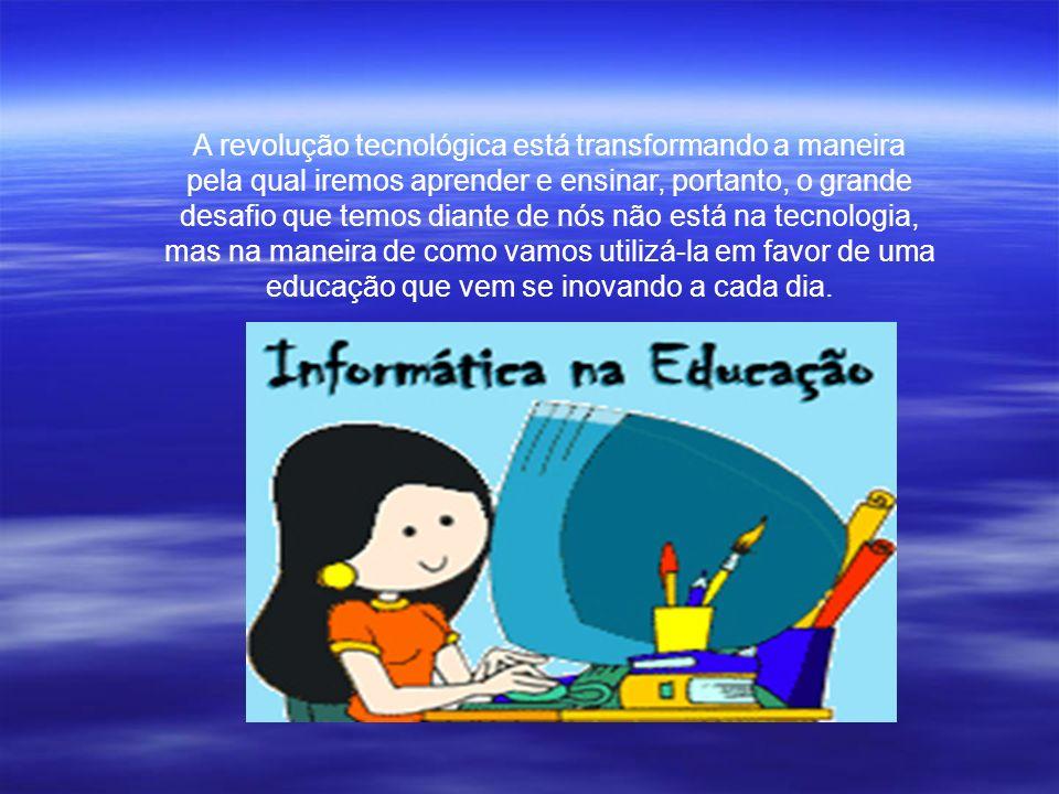 A revolução tecnológica está transformando a maneira pela qual iremos aprender e ensinar, portanto, o grande desafio que temos diante de nós não está