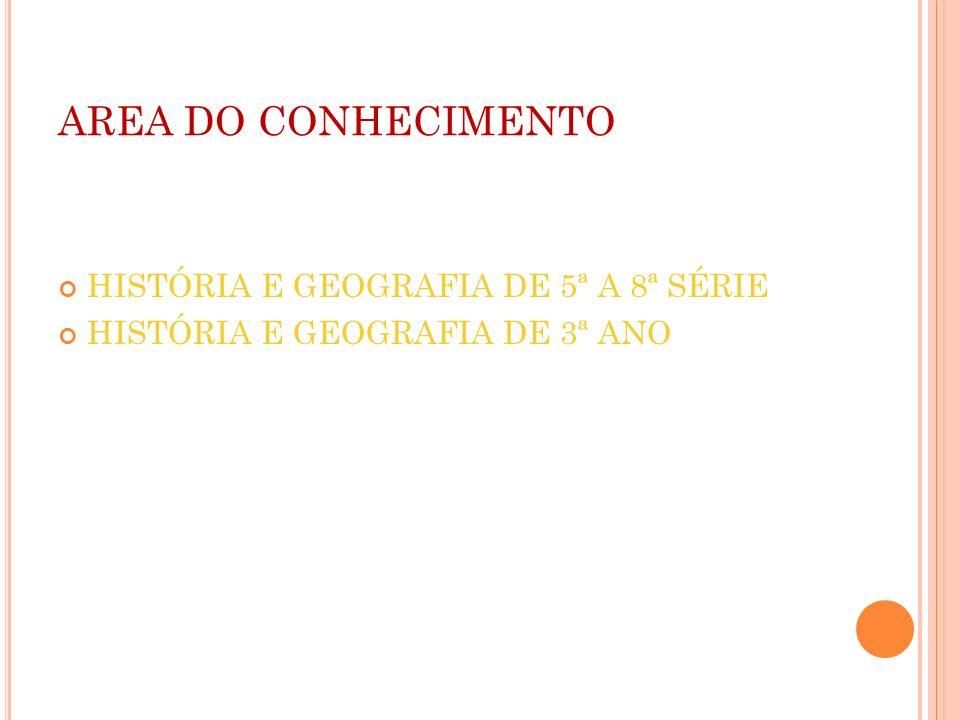 AREA DO CONHECIMENTO HISTÓRIA E GEOGRAFIA DE 5ª A 8ª SÉRIE HISTÓRIA E GEOGRAFIA DE 3ª ANO
