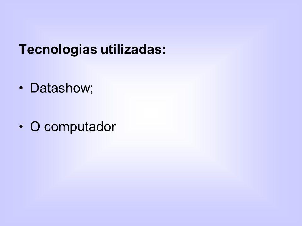Tecnologias utilizadas: Datashow; O computador