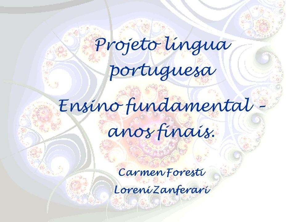 Projeto língua portuguesa Ensino fundamental – anos finais. Carmen Foresti Loreni Zanferari