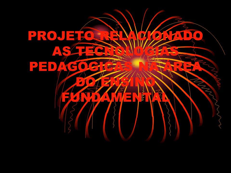 PROJETO RELACIONADO AS TECNOLOGIAS PEDAGOGICAS NA ÁREA DO ENSINO FUNDAMENTAL