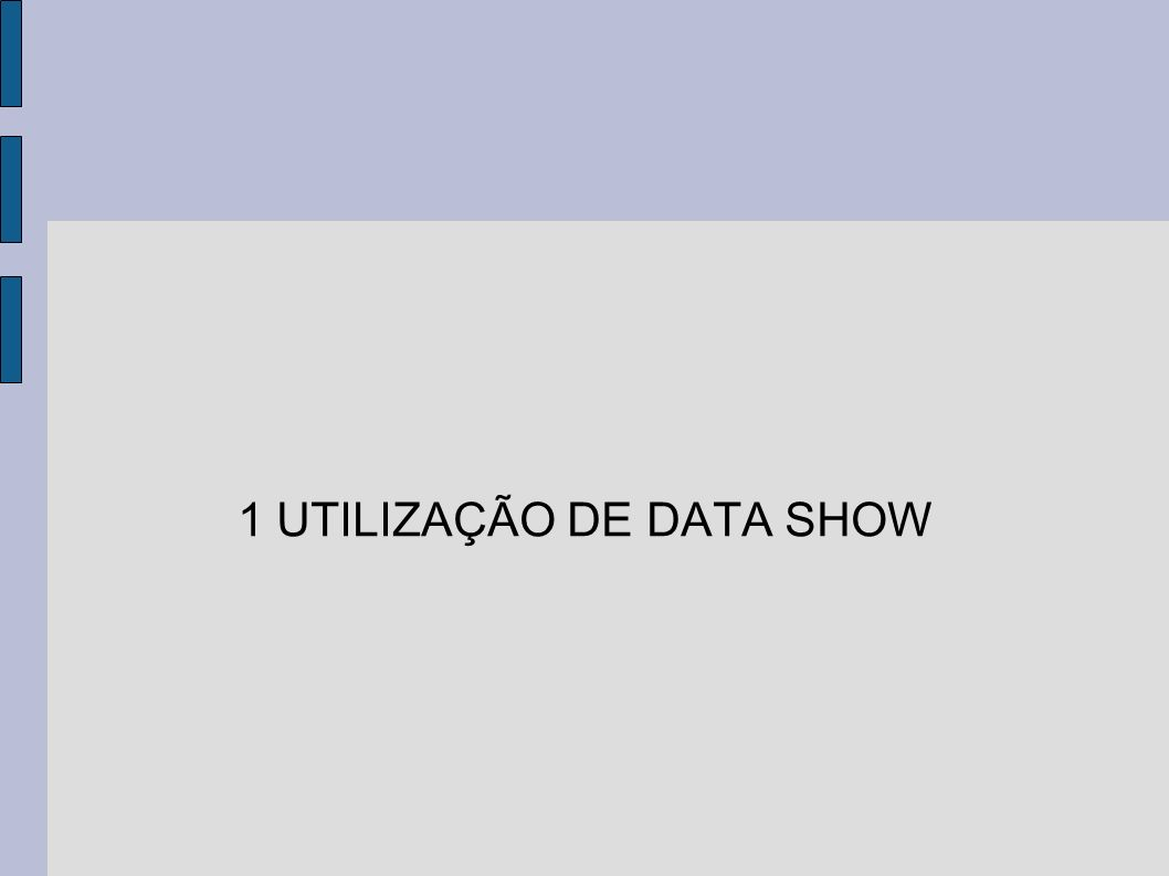 1 UTILIZAÇÃO DE DATA SHOW
