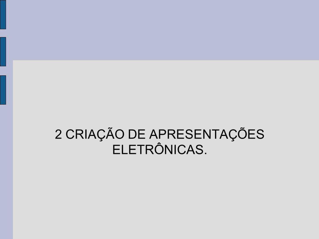 2 CRIAÇÃO DE APRESENTAÇÕES ELETRÔNICAS.