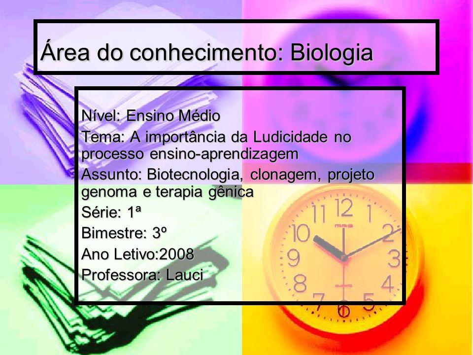 Área do conhecimento: Biologia Nível: Ensino Médio Tema: A importância da Ludicidade no processo ensino-aprendizagem Assunto: Biotecnologia, clonagem,