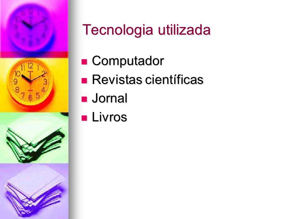 Tecnologia utilizada Computador Computador Revistas científicas Revistas científicas Jornal Jornal Livros Livros