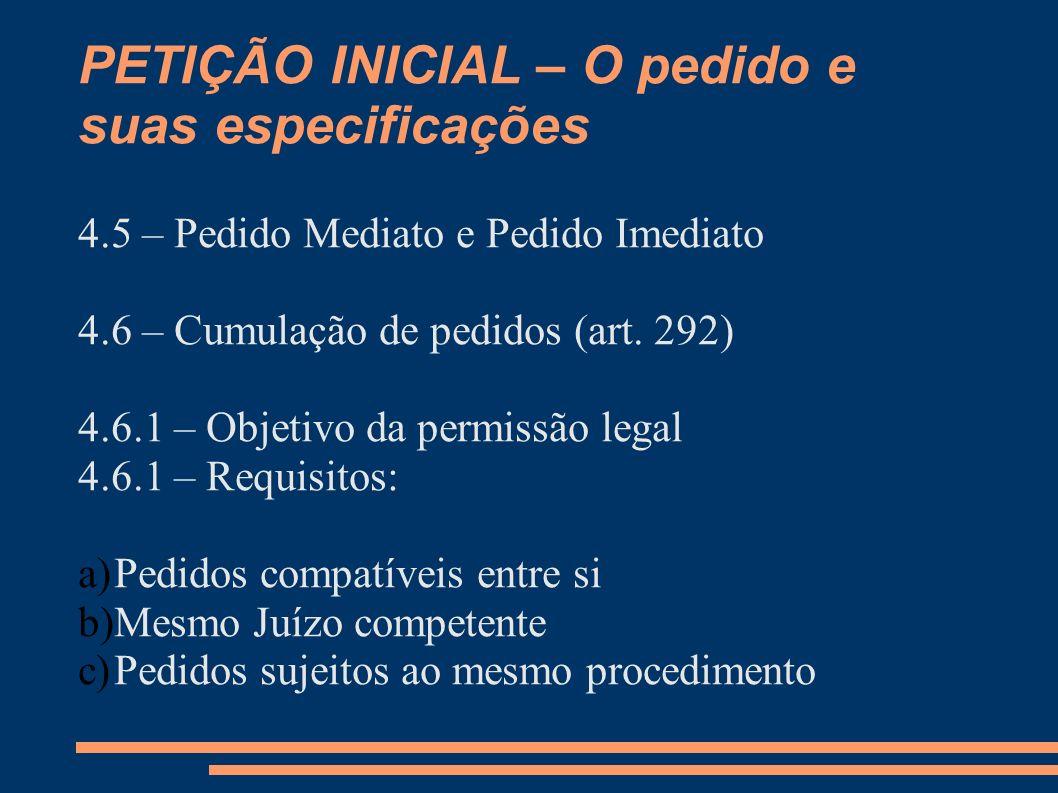 PETIÇÃO INICIAL – O pedido e suas especificações 4.5 – Pedido Mediato e Pedido Imediato 4.6 – Cumulação de pedidos (art. 292) 4.6.1 – Objetivo da perm