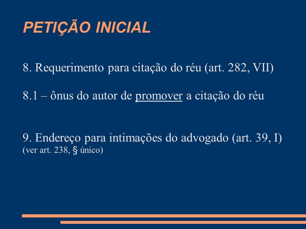 PETIÇÃO INICIAL 8. Requerimento para citação do réu (art. 282, VII) 8.1 – ônus do autor de promover a citação do réu 9. Endereço para intimações do ad