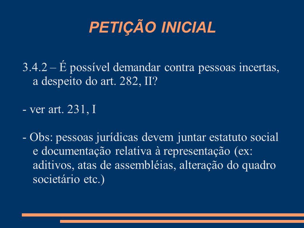 PETIÇÃO INICIAL 3.4.2 – É possível demandar contra pessoas incertas, a despeito do art. 282, II? - ver art. 231, I - Obs: pessoas jurídicas devem junt