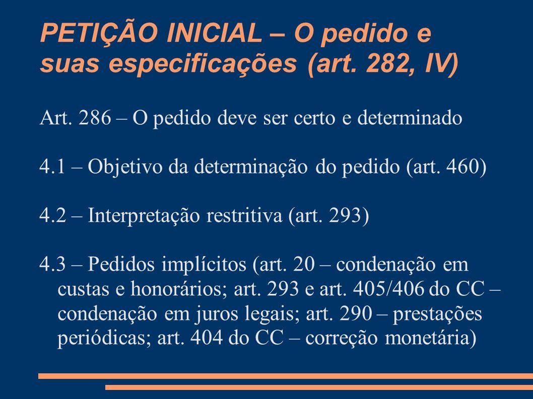 PETIÇÃO INICIAL – O pedido e suas especificações (art. 282, IV) Art. 286 – O pedido deve ser certo e determinado 4.1 – Objetivo da determinação do ped