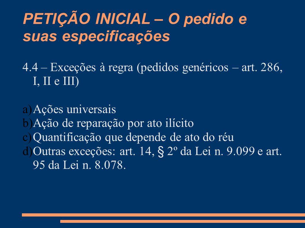 PETIÇÃO INICIAL – O pedido e suas especificações 4.4 – Exceções à regra (pedidos genéricos – art. 286, I, II e III) a)Ações universais b)Ação de repar