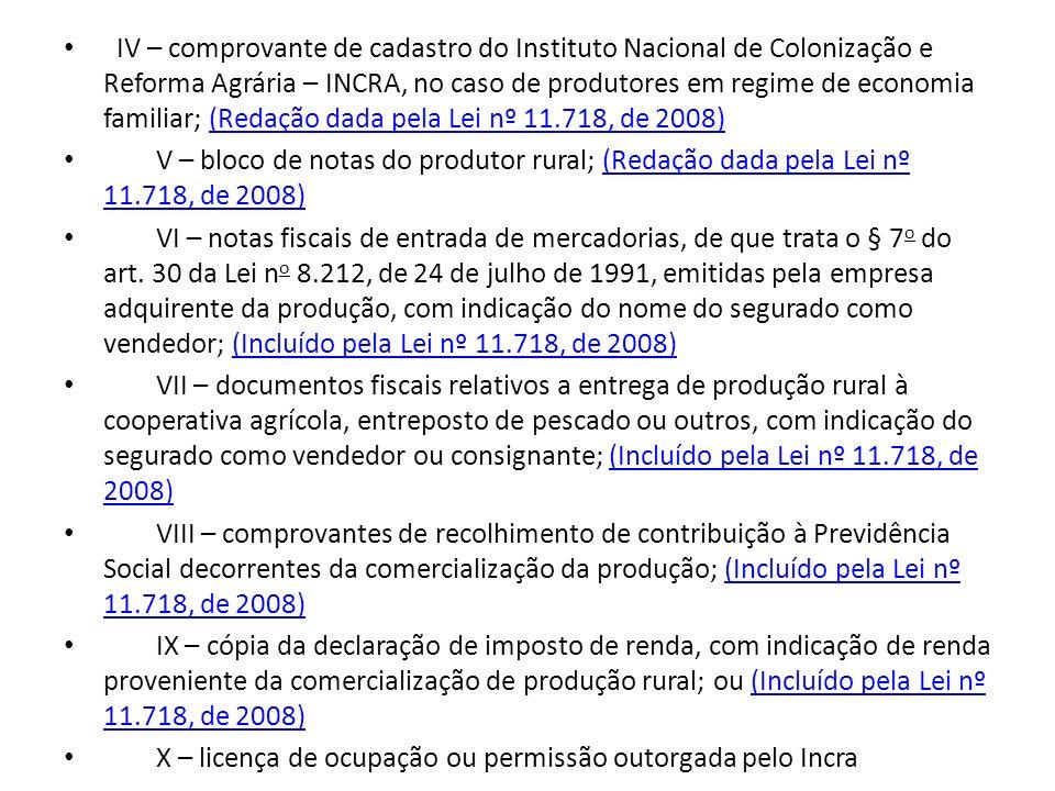 IV – comprovante de cadastro do Instituto Nacional de Colonização e Reforma Agrária – INCRA, no caso de produtores em regime de economia familiar; (Re