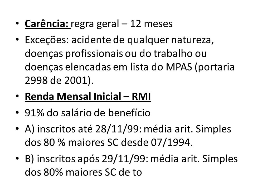 Carência: regra geral – 12 meses Exceções: acidente de qualquer natureza, doenças profissionais ou do trabalho ou doenças elencadas em lista do MPAS (