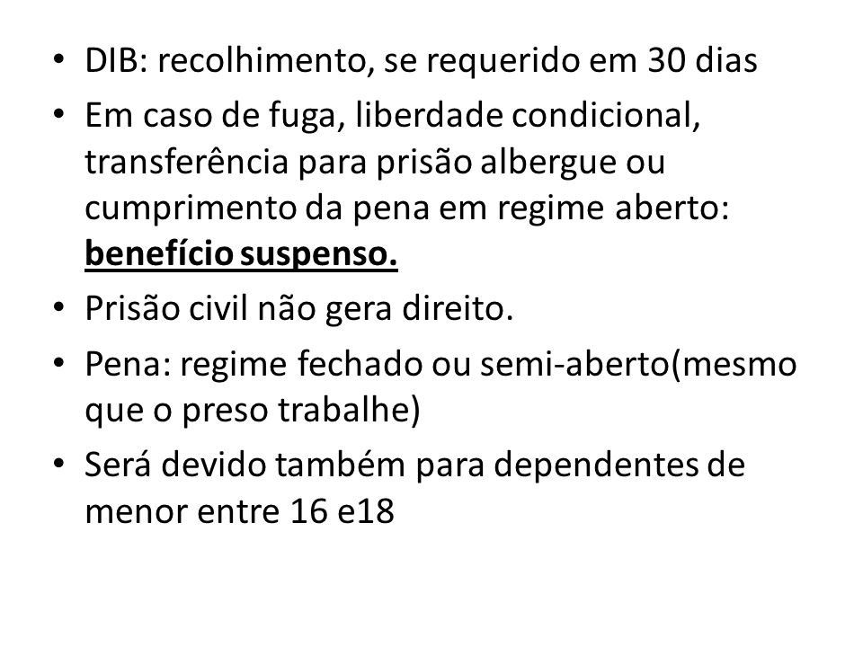 DIB: recolhimento, se requerido em 30 dias Em caso de fuga, liberdade condicional, transferência para prisão albergue ou cumprimento da pena em regime