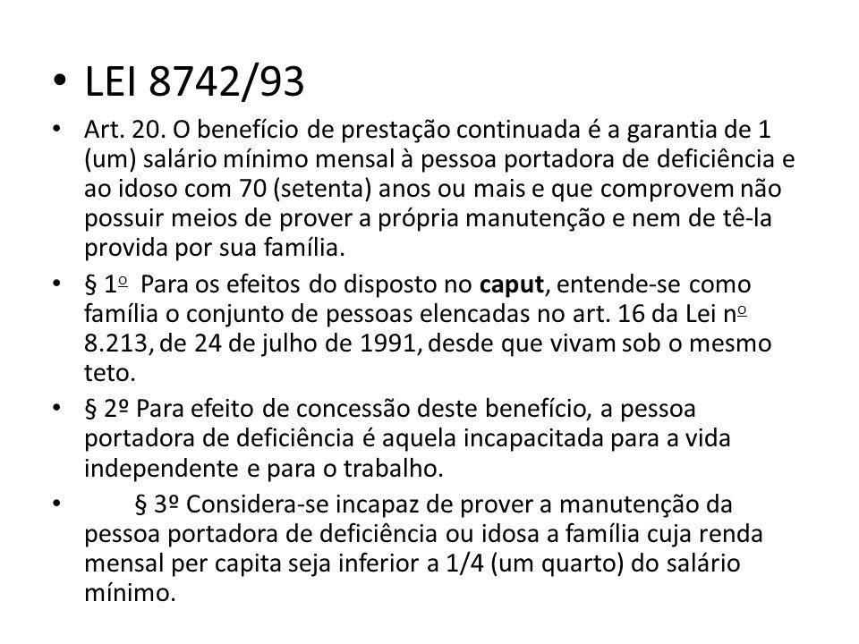 LEI 8742/93 Art. 20. O benefício de prestação continuada é a garantia de 1 (um) salário mínimo mensal à pessoa portadora de deficiência e ao idoso com