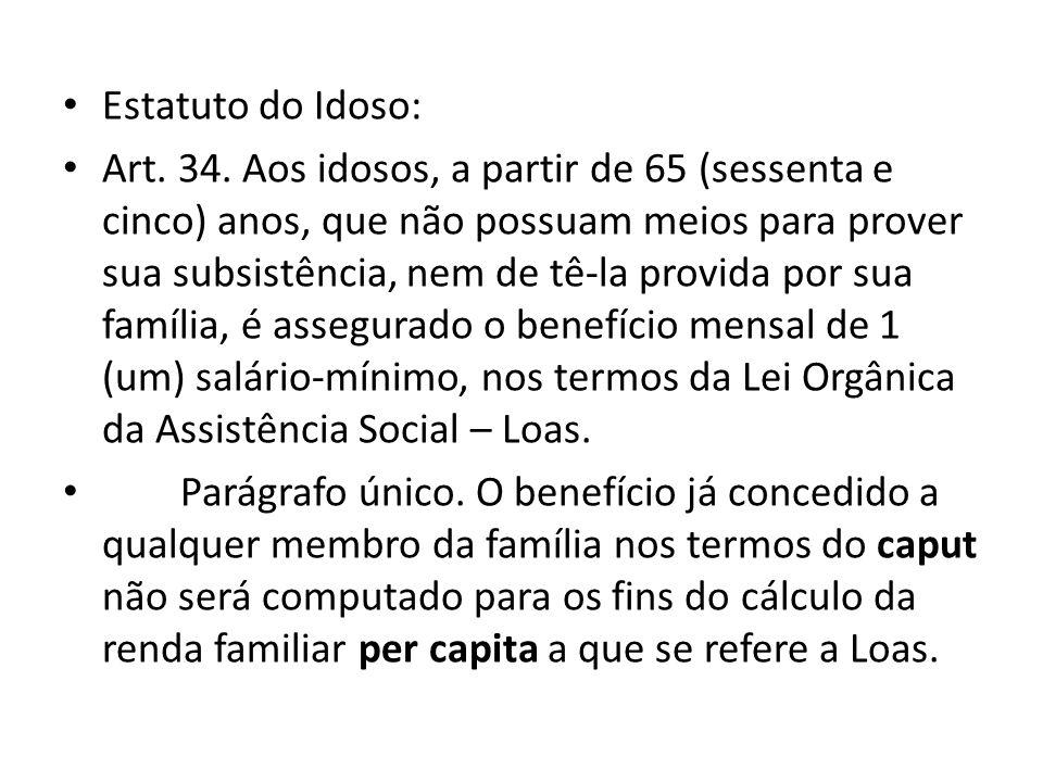 Estatuto do Idoso: Art. 34. Aos idosos, a partir de 65 (sessenta e cinco) anos, que não possuam meios para prover sua subsistência, nem de tê-la provi