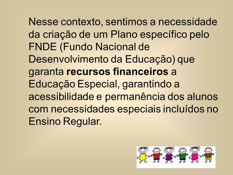 Nesse contexto, sentimos a necessidade da criação de um Plano específico pelo FNDE (Fundo Nacional de Desenvolvimento da Educação) que garanta recurso