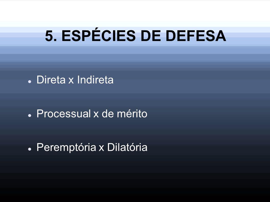 5. ESPÉCIES DE DEFESA Direta x Indireta Processual x de mérito Peremptória x Dilatória