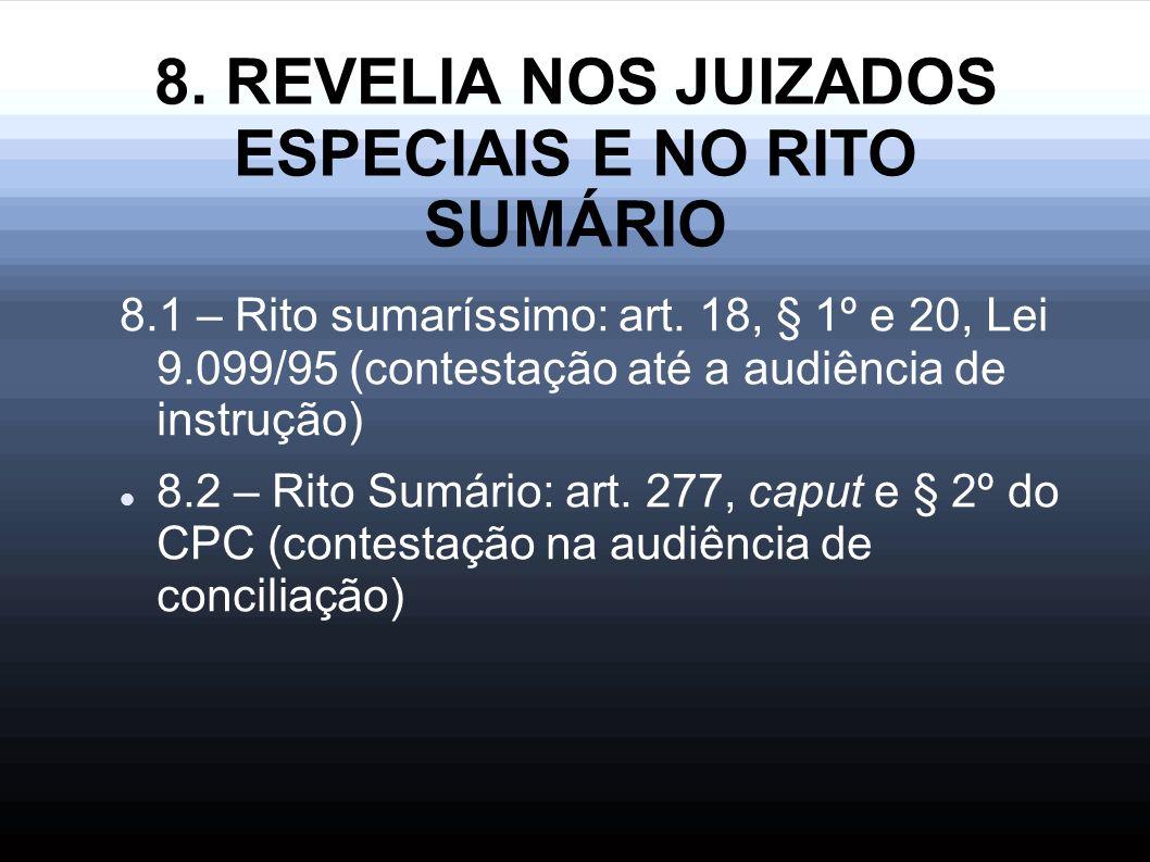 8. REVELIA NOS JUIZADOS ESPECIAIS E NO RITO SUMÁRIO 8.1 – Rito sumaríssimo: art. 18, § 1º e 20, Lei 9.099/95 (contestação até a audiência de instrução