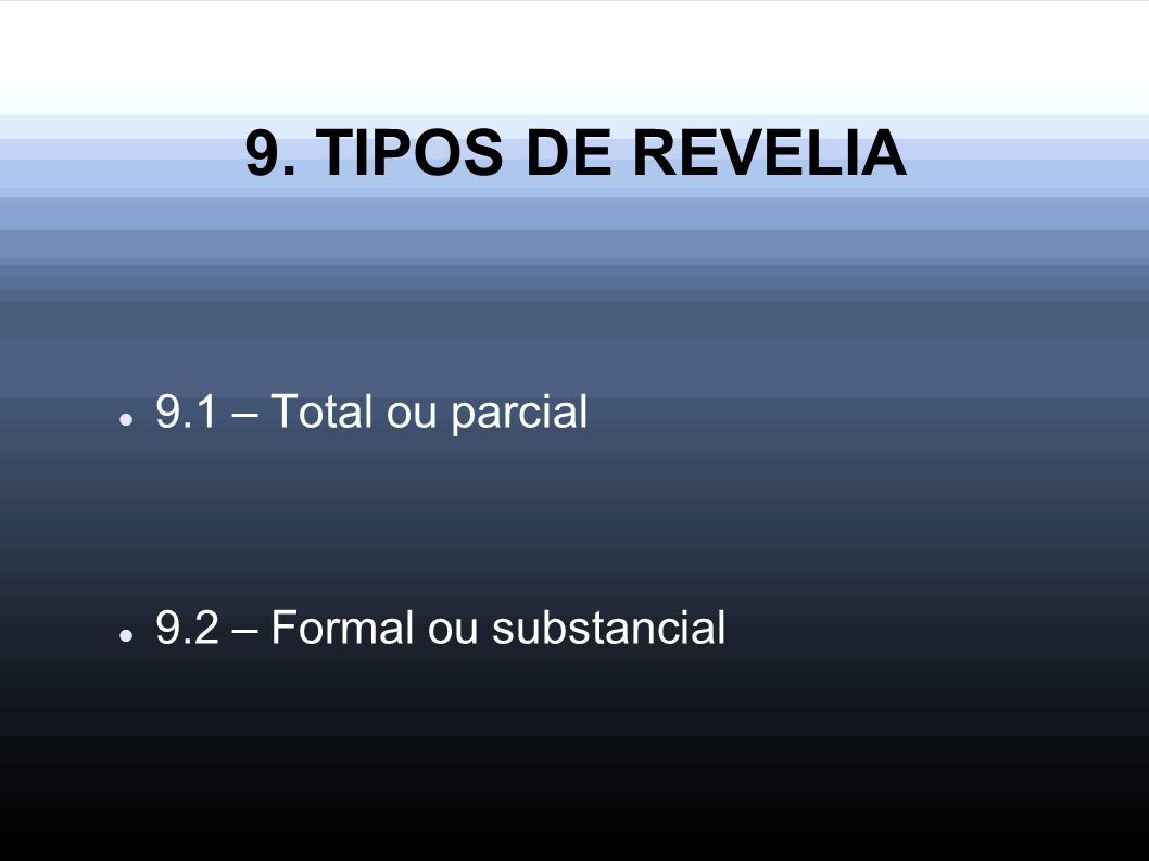 9. TIPOS DE REVELIA 9.1 – Total ou parcial 9.2 – Formal ou substancial
