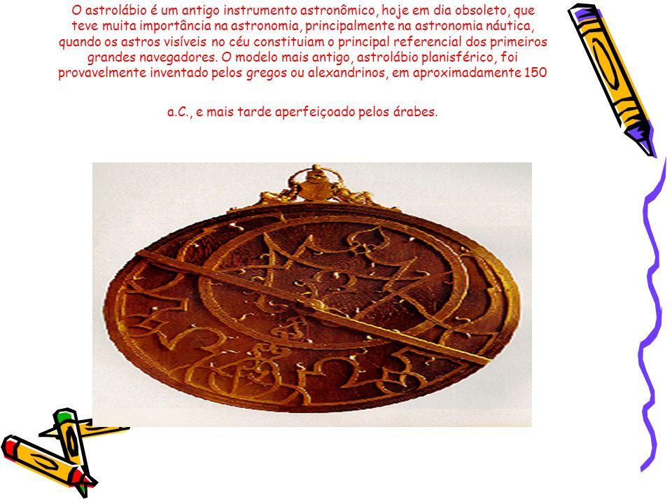 O astrolábio é um antigo instrumento astronômico, hoje em dia obsoleto, que teve muita importância na astronomia, principalmente na astronomia náutica
