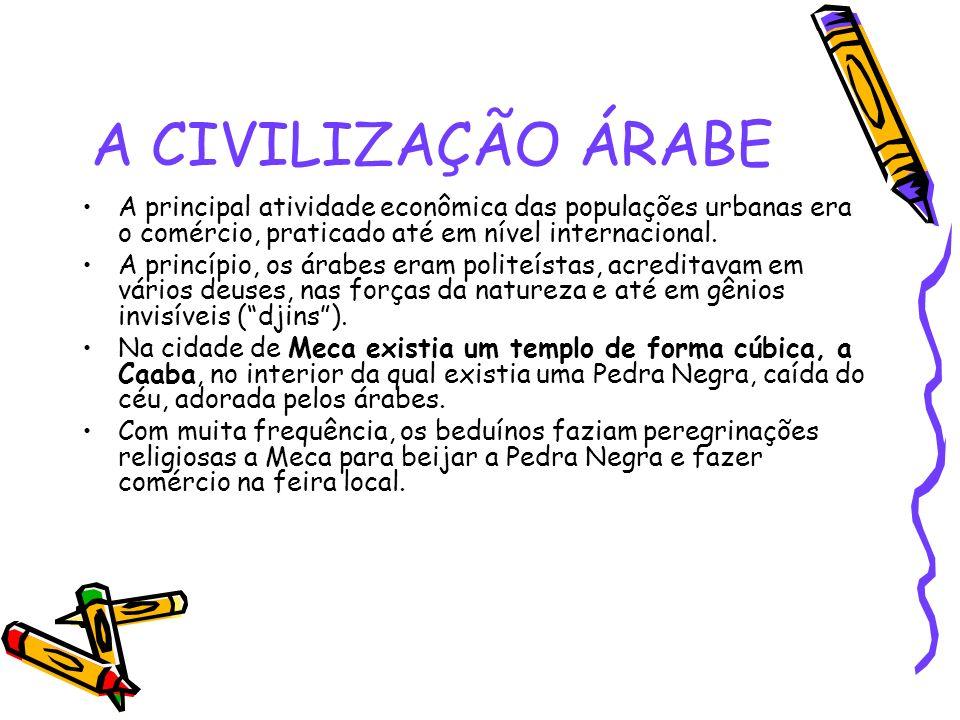A CIVILIZAÇÃO ÁRABE A principal atividade econômica das populações urbanas era o comércio, praticado até em nível internacional. A princípio, os árabe