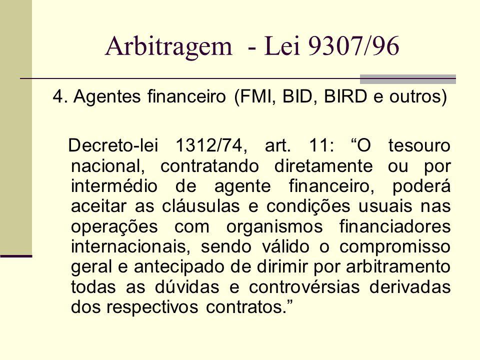 4. Agentes financeiro (FMI, BID, BIRD e outros) Decreto-lei 1312/74, art. 11: O tesouro nacional, contratando diretamente ou por intermédio de agente