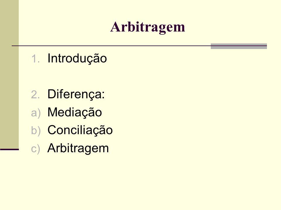Arbitragem - Lei 9307/96 Art.7 § 4º a) Juiz – indica a forma de nomeação do árbitro.