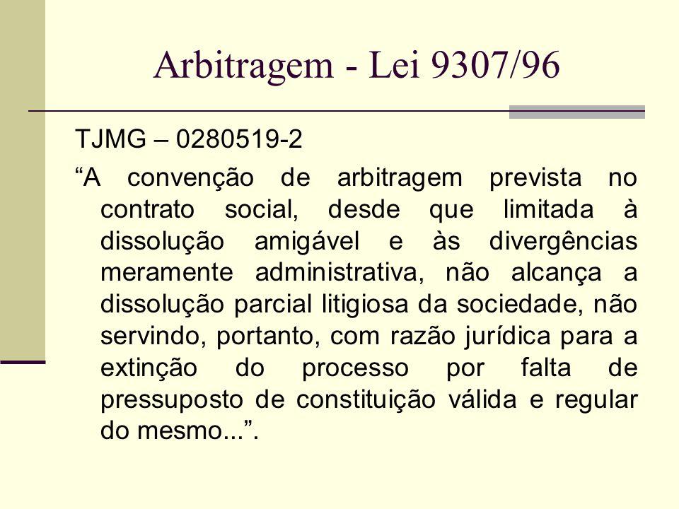 Arbitragem - Lei 9307/96 TJMG – 0280519-2 A convenção de arbitragem prevista no contrato social, desde que limitada à dissolução amigável e às divergê