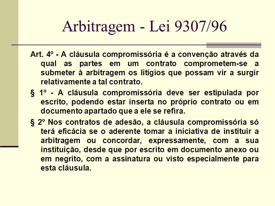 Arbitragem - Lei 9307/96 Art. 4º - A cláusula compromissória é a convenção através da qual as partes em um contrato comprometem-se a submeter à arbitr