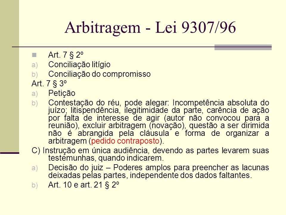 Arbitragem - Lei 9307/96 Art. 7 § 2º a) Conciliação litígio b) Conciliação do compromisso Art. 7 § 3º a) Petição b) Contestação do réu, pode alegar: I