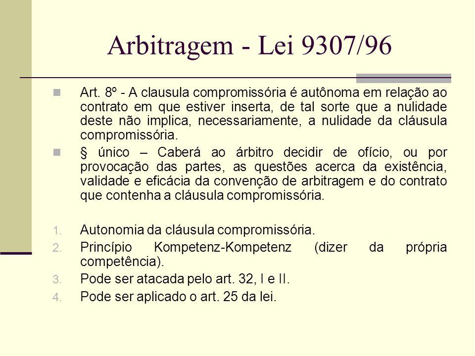 Arbitragem - Lei 9307/96 Art. 8º - A clausula compromissória é autônoma em relação ao contrato em que estiver inserta, de tal sorte que a nulidade des