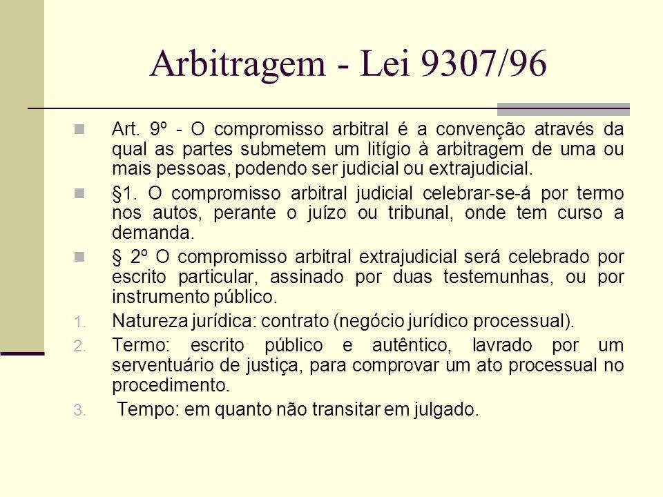 Arbitragem - Lei 9307/96 Art. 9º - O compromisso arbitral é a convenção através da qual as partes submetem um litígio à arbitragem de uma ou mais pess
