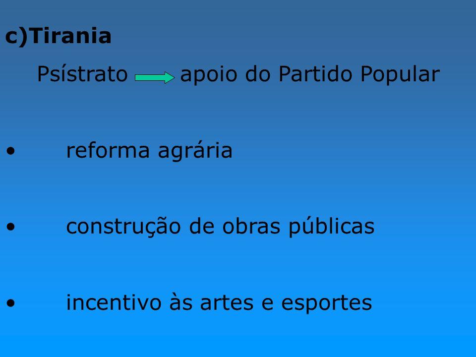 c)Tirania Psístrato apoio do Partido Popular reforma agrária construção de obras públicas incentivo às artes e esportes