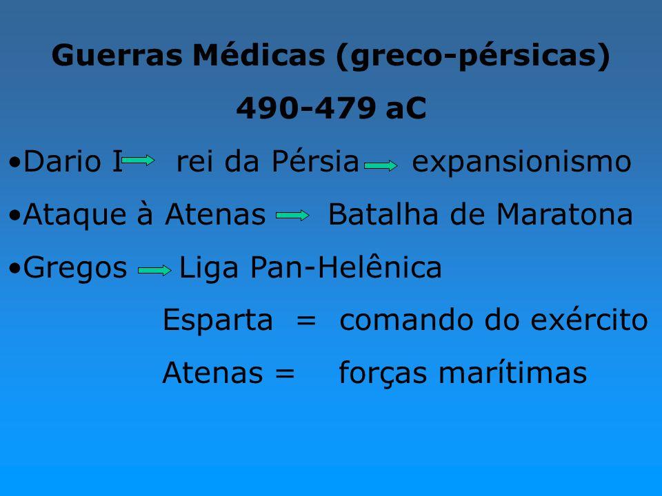 Guerras Médicas (greco-pérsicas) 490-479 aC Dario I rei da Pérsia expansionismo Ataque à Atenas Batalha de Maratona Gregos Liga Pan-Helênica Esparta =