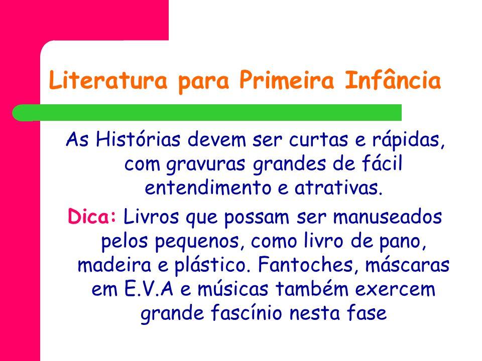 Literatura para Primeira Infância As Histórias devem ser curtas e rápidas, com gravuras grandes de fácil entendimento e atrativas. Dica: Livros que po