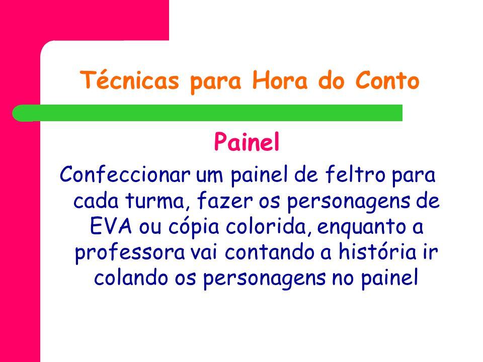 Técnicas para Hora do Conto Painel Confeccionar um painel de feltro para cada turma, fazer os personagens de EVA ou cópia colorida, enquanto a profess