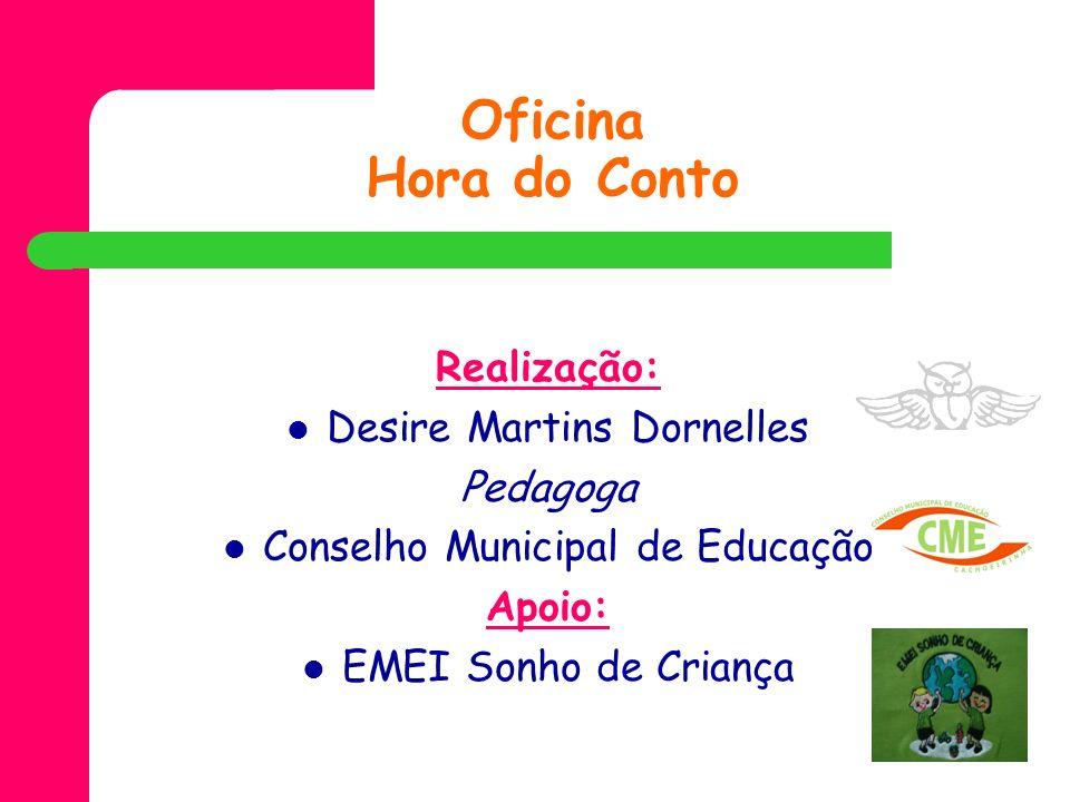 Oficina Hora do Conto Realização: Desire Martins Dornelles Pedagoga Conselho Municipal de Educação Apoio: EMEI Sonho de Criança