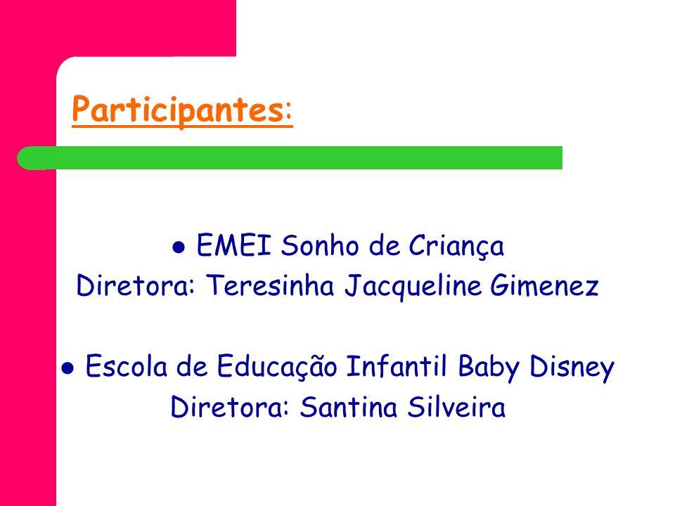 Participantes: EMEI Sonho de Criança Diretora: Teresinha Jacqueline Gimenez Escola de Educação Infantil Baby Disney Diretora: Santina Silveira