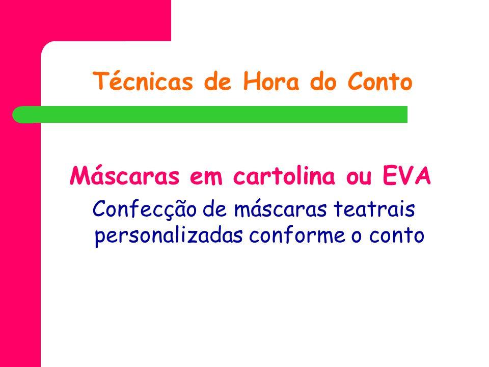 Técnicas de Hora do Conto Máscaras em cartolina ou EVA Confecção de máscaras teatrais personalizadas conforme o conto