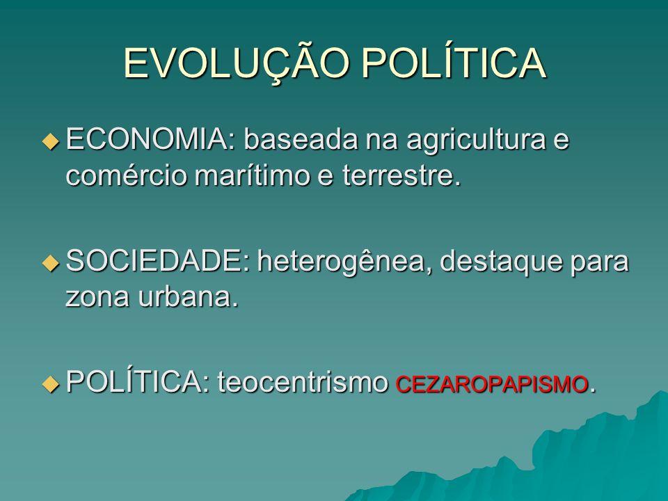 ECONOMIA: baseada na agricultura e comércio marítimo e terrestre. ECONOMIA: baseada na agricultura e comércio marítimo e terrestre. SOCIEDADE: heterog