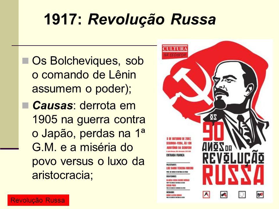 Os Bolcheviques, sob o comando de Lênin assumem o poder); Causas: derrota em 1905 na guerra contra o Japão, perdas na 1ª G.M.