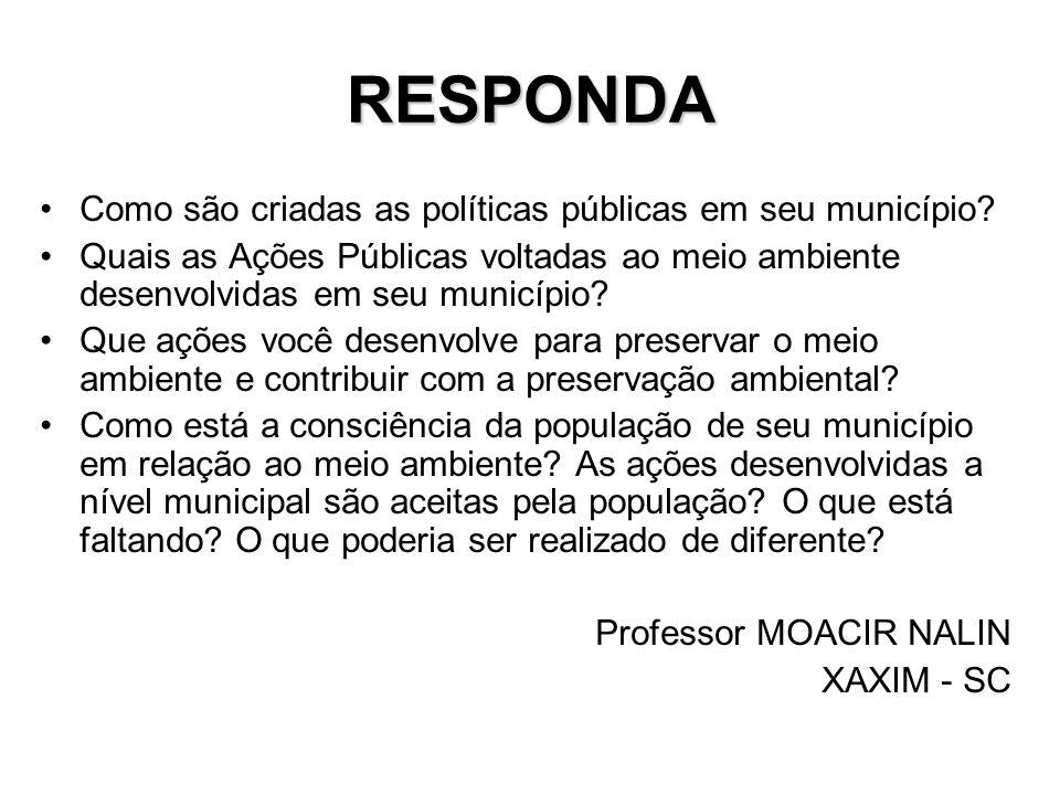 RESPONDA Como são criadas as políticas públicas em seu município? Quais as Ações Públicas voltadas ao meio ambiente desenvolvidas em seu município? Qu