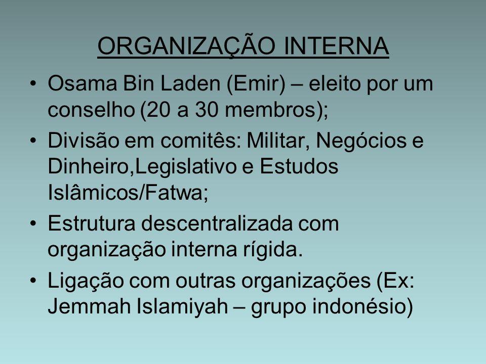 ORGANIZAÇÃO INTERNA Osama Bin Laden (Emir) – eleito por um conselho (20 a 30 membros); Divisão em comitês: Militar, Negócios e Dinheiro,Legislativo e