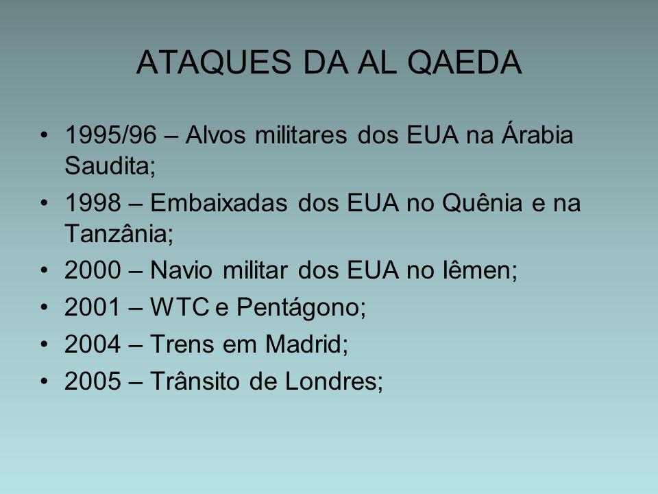 ATAQUES DA AL QAEDA 1995/96 – Alvos militares dos EUA na Árabia Saudita; 1998 – Embaixadas dos EUA no Quênia e na Tanzânia; 2000 – Navio militar dos E
