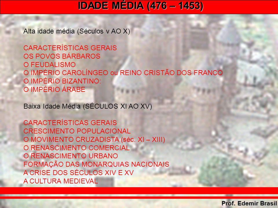 IDADE MÉDIA (476 – 1453) Prof.Edemir Brasil 3 – O MOVIMENTO CRUZADISTA (séc.