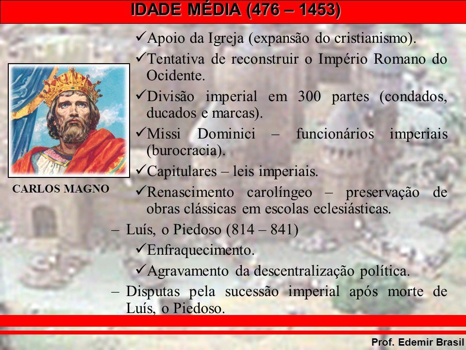 IDADE MÉDIA (476 – 1453) Prof. Edemir Brasil Apoio da Igreja (expansão do cristianismo).