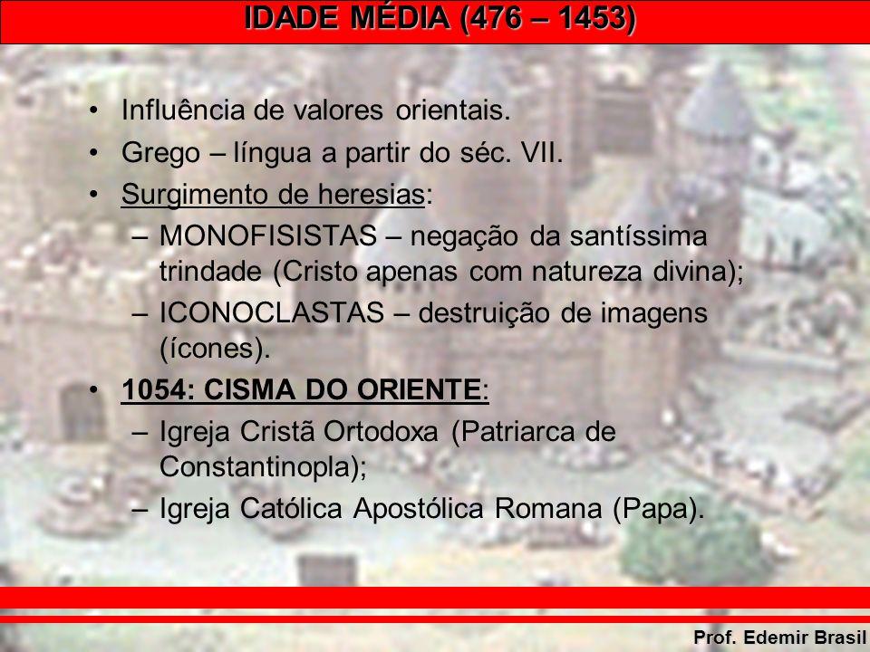 IDADE MÉDIA (476 – 1453) Prof. Edemir Brasil Influência de valores orientais.