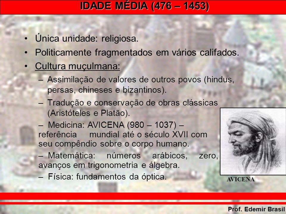 IDADE MÉDIA (476 – 1453) Prof. Edemir Brasil Única unidade: religiosa.